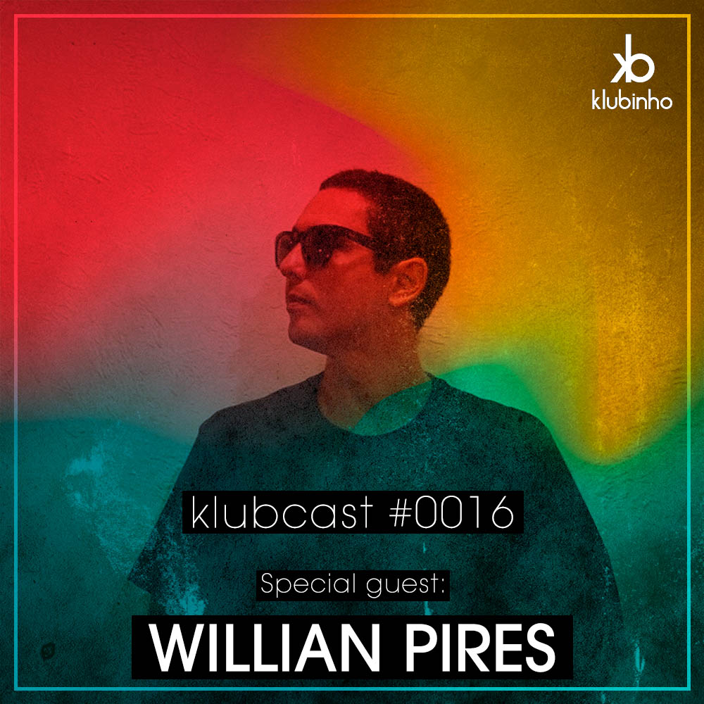 Klubinho Podcast 16 - Willian Pires - KlubCast - KLUBCAST0016