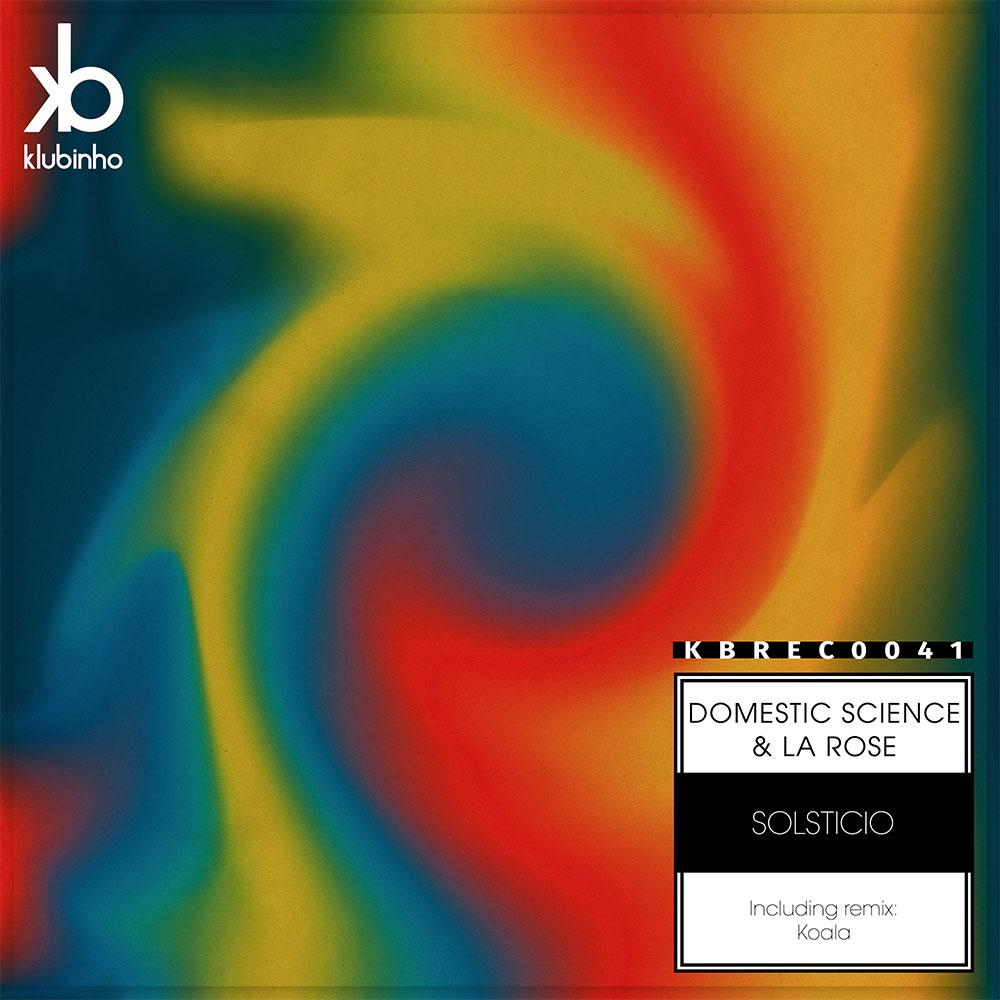 EP Solsticio - DOMESTIC SCIENCE & LA ROSE - Klubinho - KB Records - KBREC0041 - Release atmosférico com a track Solsticio e remix do produtor Koala.