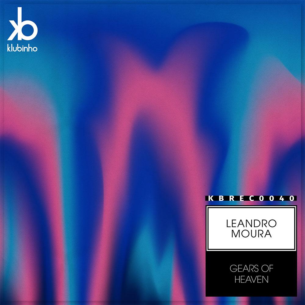 EP Gears Of Heaven - Leandro Moura - Klubinho - KB Records - KBREC0040 - Release contando com as tracks Gears Of Heaven e Scooby Doo ambas originais mix.