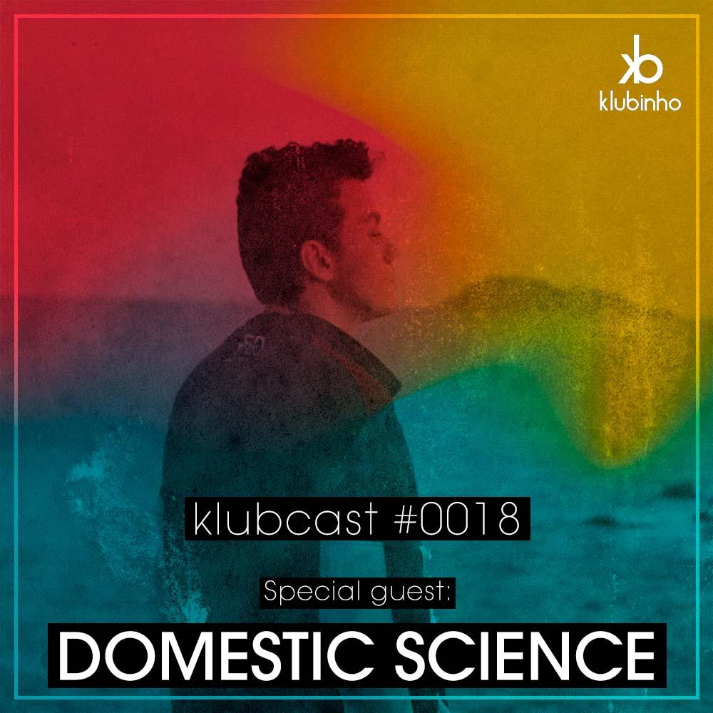 Klubinho Podcast 18 - Domestic Science - KlubCast - KLUBCAST0018 - Podcast do produtor Domestic Science - Disponível em Spotify, Youtube, Free Download.